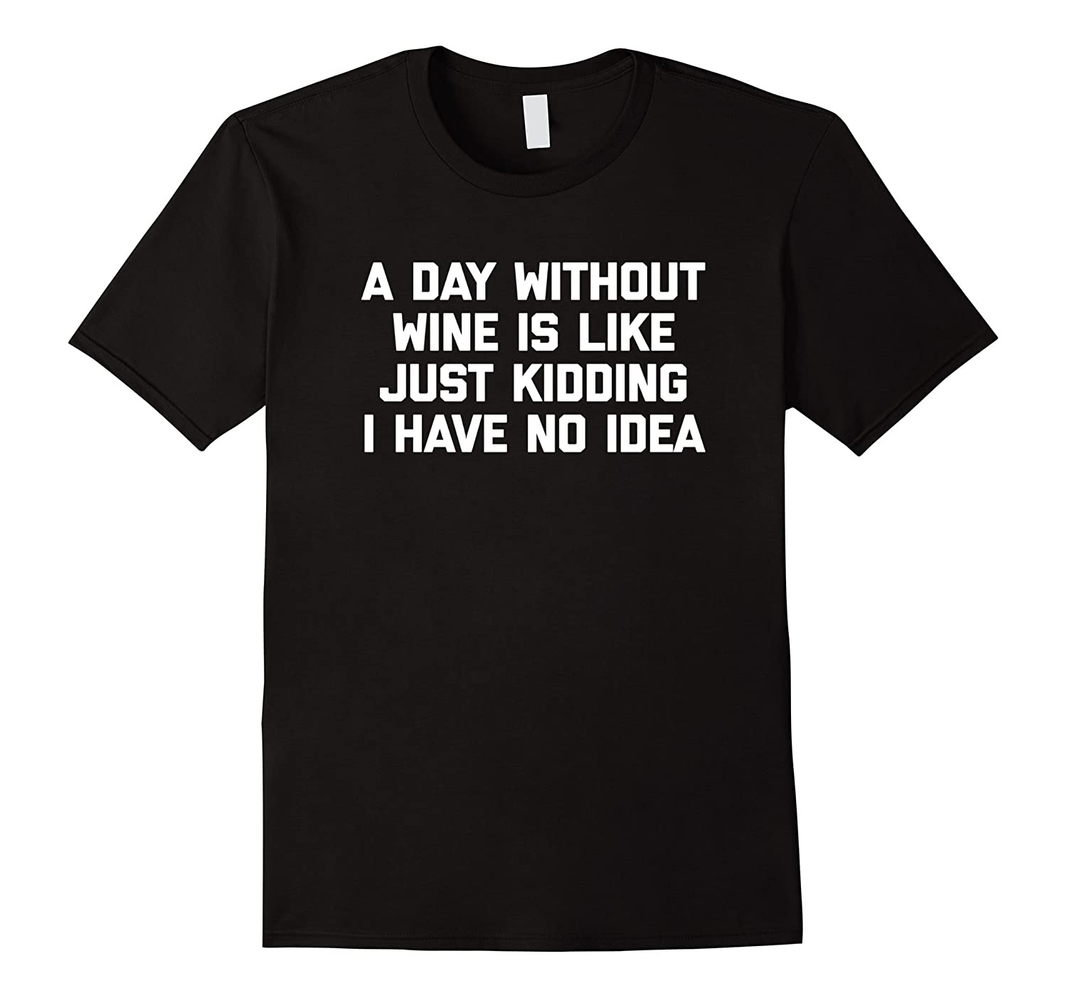 A Day Without Wine (Just Kidding) T-Shirt funny sarcastic-TH