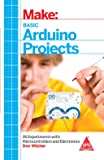 Make: Basic Arduino Projects - 26 Experiments With Microcontrollers And Electronics