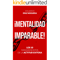 ¡MENTALIDAD IMPARABLE!: LOS 10 MANDAMIENTOS DE LA ACTITUD EXITOSA
