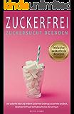 Zuckerfrei Zuckersucht beenden und zuckerfrei leben und ernähern zuckerfreie Ernährung zuckerfreies Kochbuch inklusive Zuckerfreie Rezepte, Abnehmen für Frauen leicht gemacht ohne Diät und Sport