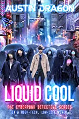 Liquid Cool: The Cyberpunk Detective Series (Liquid Cool Book 1) Kindle Edition
