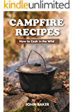 Campfire Recipes: How to Cook in The Wild