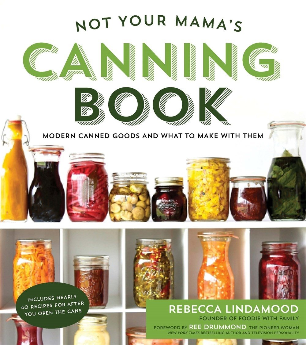 not your mama s canning book modern canned goods and what to make
