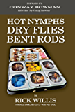 Hot Nymphs Dry Flies Bent Rods: Humorous Fly Fishing Adventures with a Radio Talk Show Host