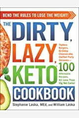 The DIRTY, LAZY, KETO Cookbook: Bend the Rules to Lose the Weight! Kindle Edition