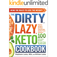 The DIRTY, LAZY, KETO Cookbook: Bend the Rules to Lose the Weight!