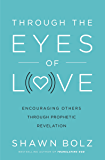 Through the Eyes of Love: Encouraging Other Through Prophetic Revelation