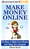 Make Money Online - 55 Ways to Make Extra Money Fast Using Your Computer (English Edition)