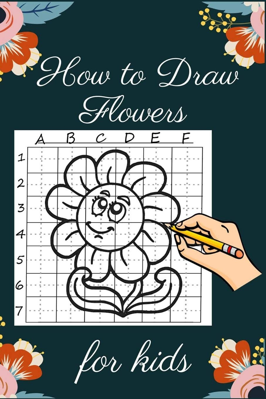 Amazon Com How To Draw Flowers For Kids A Step By Step Guide To Drawing Flowers Activity Book For Kids 9798648691483 Bryant James Books