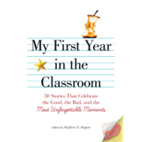 My First Year in the Classroom: 50 Stories That Celebrate the Good, the Bad, and the Most Unforgettable Moments (English Edition)