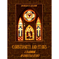 Christianity and Ethics : A Handbook of Christian Ethics (Illustrated) (English Edition)