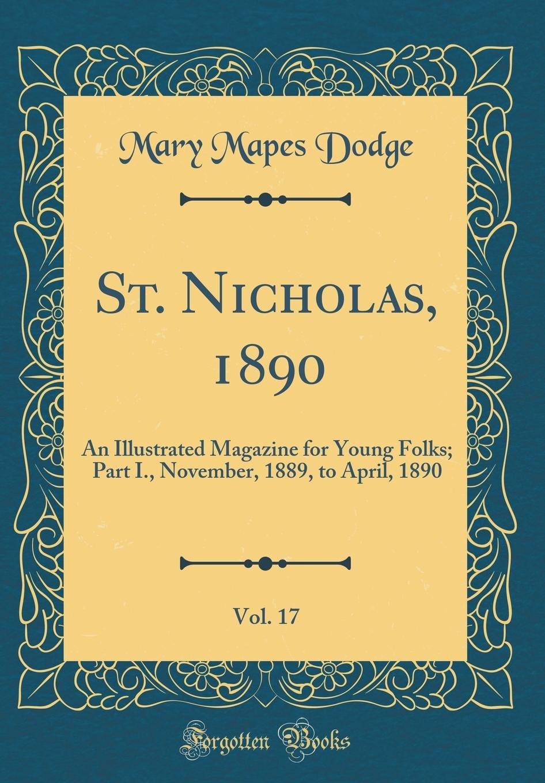 Read Online St. Nicholas, 1890, Vol. 17: An Illustrated Magazine for Young Folks; Part I., November, 1889, to April, 1890 (Classic Reprint) pdf epub