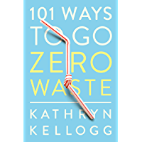 101 Ways to Go Zero Waste (English Edition)