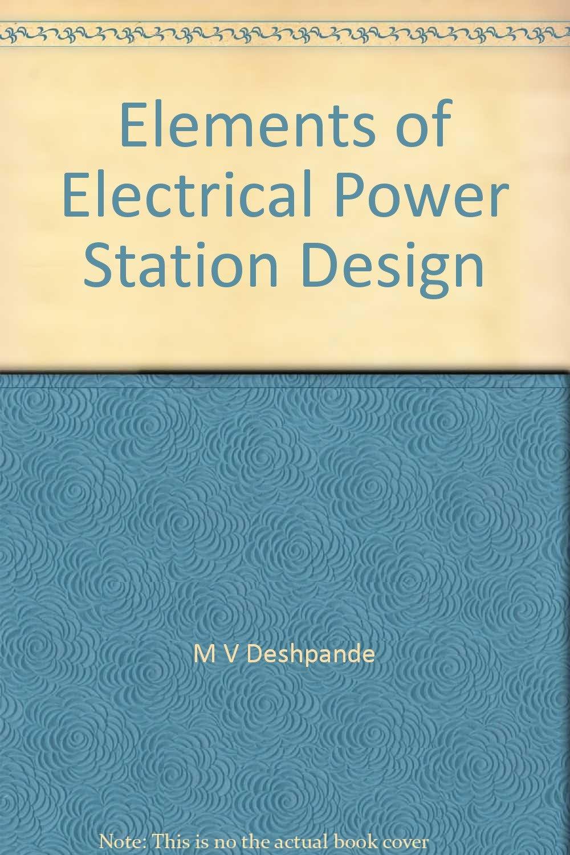 Elements Of Electrical Power Station Design M V Deshpande Amazon Com Books
