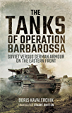 The Tanks of Operation Barbarossa: Soviet versus German Armour on the Eastern Front (English Edition)