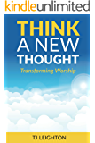 Think A New Thought: Transforming Worship