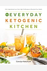 The Everyday Ketogenic Kitchen: With More than 150 Inspirational Low-Carb, High-Fat Recipes to Maximize Your Health Kindle Edition