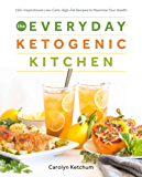 The Everyday Ketogenic Kitchen: With More than 150 Inspirational Low-Carb, High-Fat Recipes to Maximize Your Health