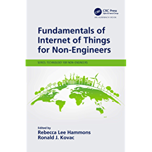 Fundamentals of Internet of Things for Non-Engineers (Technology for Non-Engineers)