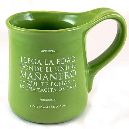 Taza Llega La Edad Donde El único Mañanero Que Te Echas Es Una Tacita De Café Taza Original De El Viejo Amargo Con Frase Taza Para Café Verde
