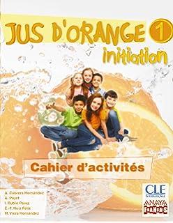 Jus d orange 1. Initiation. Cahier d activités. (Anaya Français