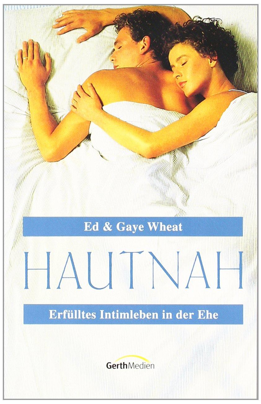 Hautnah: Erfülltes Intimleben in der Ehe: Amazon.de: Ed Wheat, Gaye ...