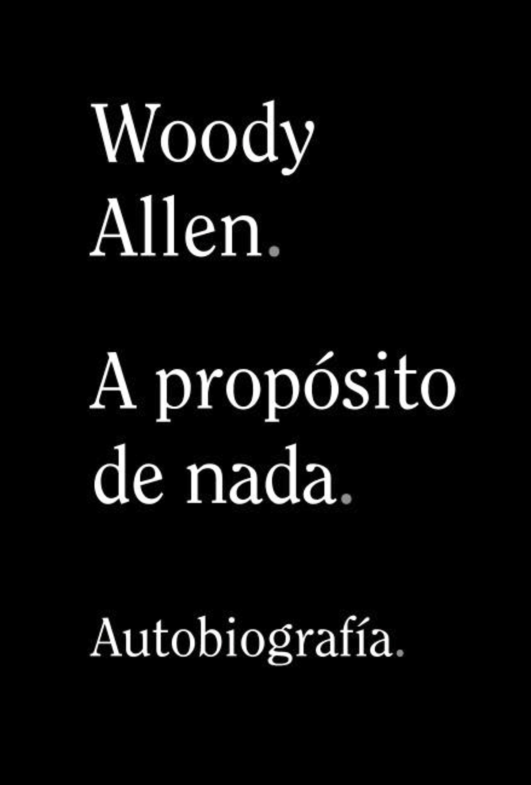 A propósito de nada (Libros Singulares (LS) nº 899) por Woody Allen