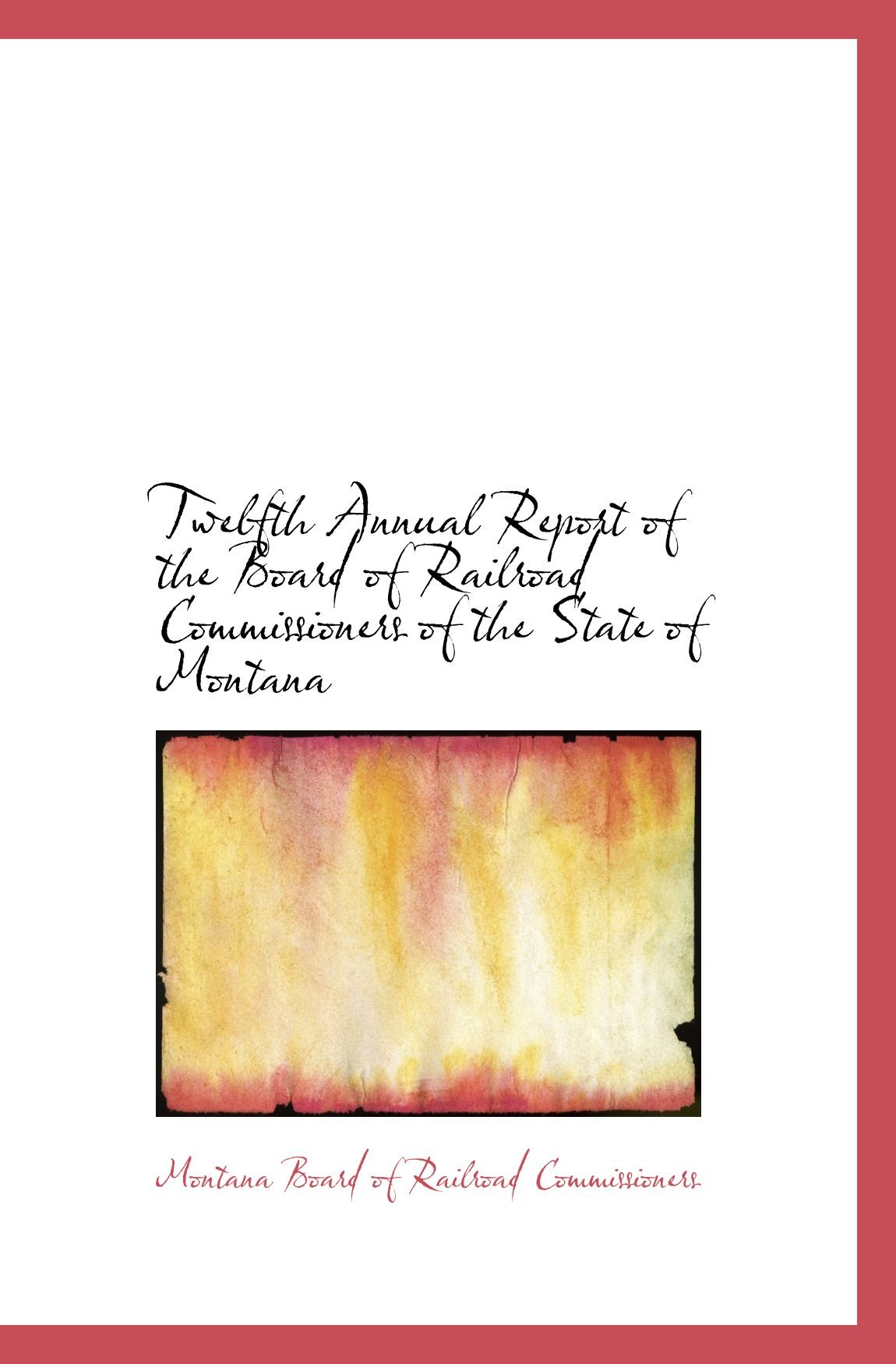 Download Twelfth Annual Report of the Board of Railroad Commissioners of the State of Montana pdf epub