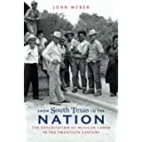 From South Texas to the Nation: The Exploitation of Mexican Labor in the Twentieth Century (The David J. Weber Series in the
