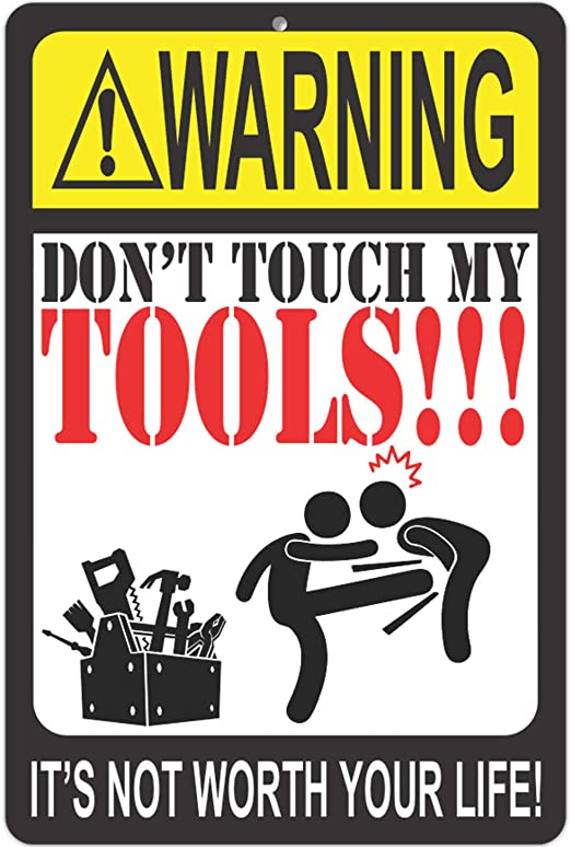Amazon.com: ATX CUSTOM SIGNS - Funny Warning Sign - Don't Touch My Tools!!!  It's not Worth Your Life! Metal Warning Sign - Size 8 x 12: Home & Kitchen