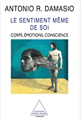 Le Sentiment même de soi: Corps, émotions, conscience (French Edition) Kindle Edition