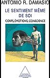 Le Sentiment même de soi: Corps, émotions, conscience (SCIENCES) (French Edition)