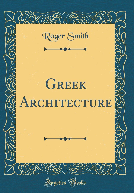 Greek Architecture (Classic Reprint)