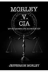 Morley v. CIA: My Unfinished JFK Investigation Kindle Edition
