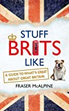 Stuff Brits Like: A Guide to What's Great About Great Britain