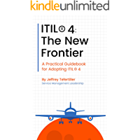 ITIL® 4: The New Frontier: A Practical Guidebook for Adopting ITIL® 4