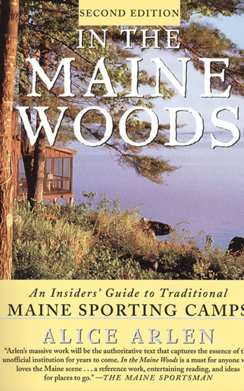 In The Maine Woods  An Insider's Guide To Traditional Maine Sporting Camps