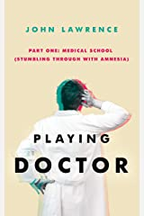 PLAYING DOCTOR - Part One: Medical School: Stumbling through with amnesia Kindle Edition