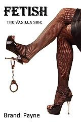 Fetish- The Vanilla Side Kindle Edition