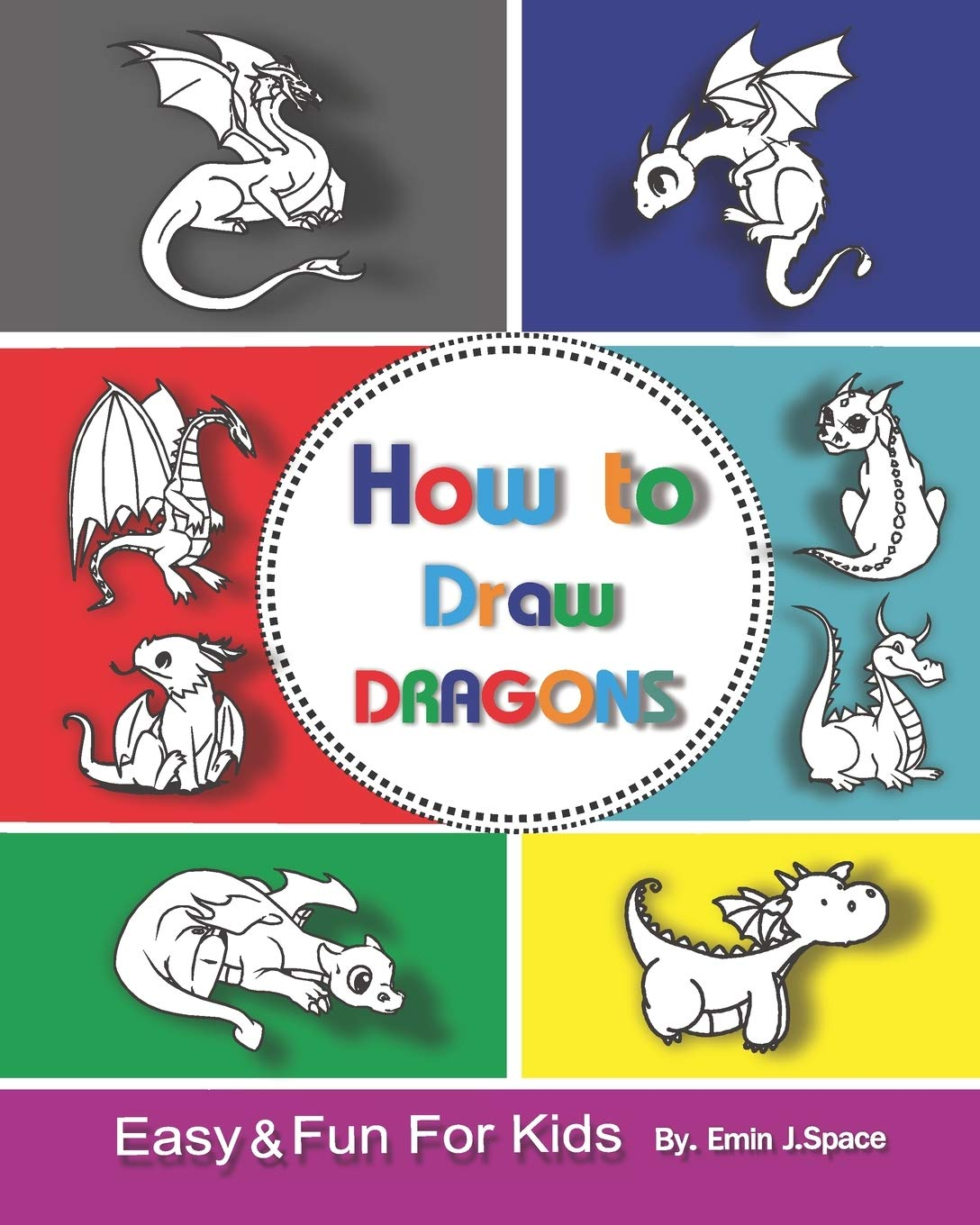 How To Draw Dragons For Kids Easy Fun Drawing Book For Kids Age 6 8 Space Emin J 9781983276712 Amazon Com Books