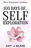 Self Discovery Journal: 100 Days Of Self Exploration: Questions And Prompts That Will Help You Gain Self Awareness In Less Than 10 Minutes A Day (Self ... Questions And Prompts, Become Self Aware)