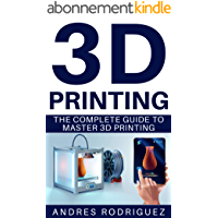 3D PRINTING: The Complete Beginners Guide to Master 3D Printing (English Edition)