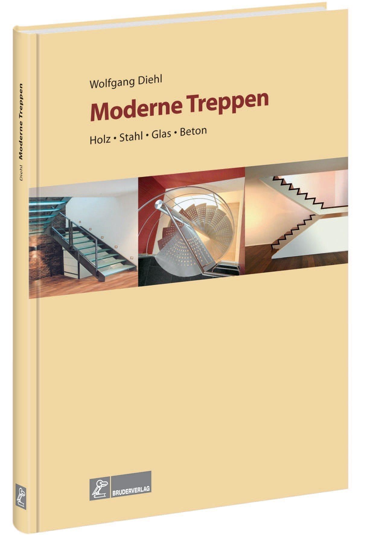 Moderne Treppen: Holz, Stahl, Glas, Beton von Wolfgang Diehl (15. Juli 2008) Gebundene Ausgabe