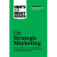 HBR's 10 Must Reads: On Strategic Marketing (Harvard Business Review Must Reads)