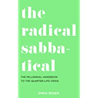 The Radical Sabbatical: The Millennial Handbook to the Quarter Life Crisis