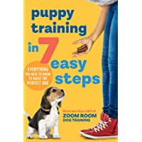 Puppy Training in 7 Easy Steps: Everything You Need to Know to Raise the Perfect...