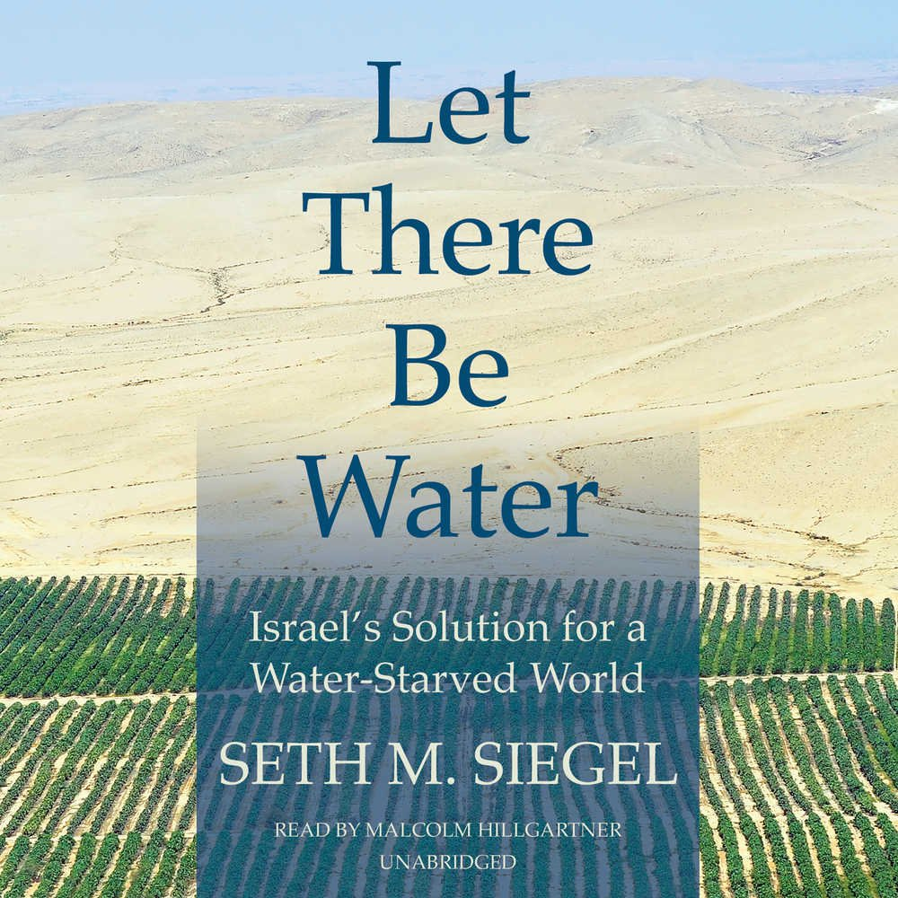 Let There Be Water: Israel's Solution For A Waterstarved World: Seth  Siegel: 9781504693455: Amazon: Books