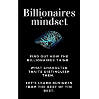 BUSINESS: Billionaires mindset: Millionaire habits book - Get the entrepreneurial mindset from the best entrepreneurs of the world from millionaire habits ... Successful People 1) (English Edition)