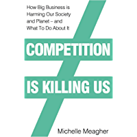 Competition is Killing Us: How Big Business is Harming Our Society and Planet - and What To Do About It