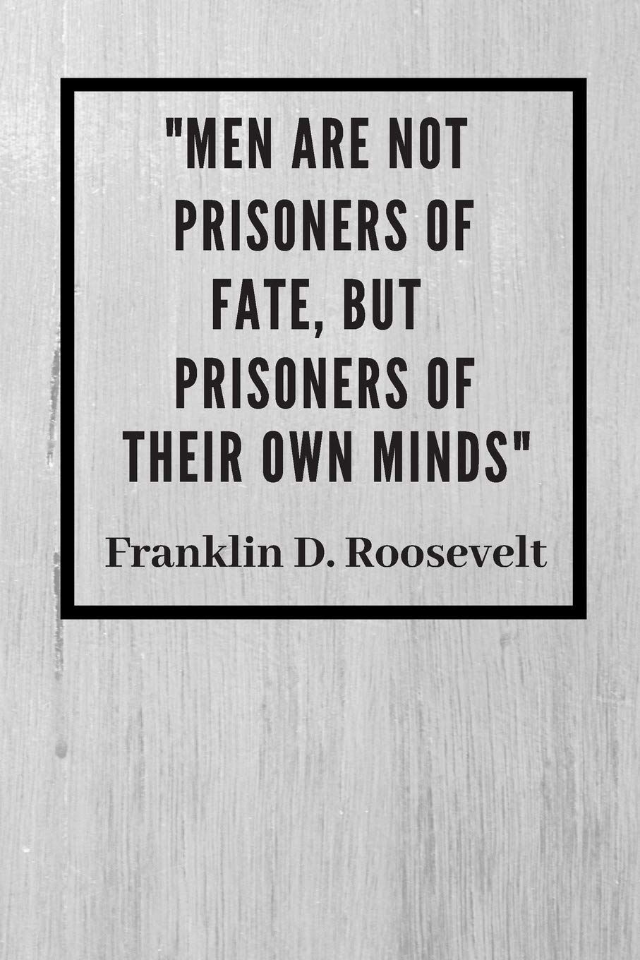 Men Are Not Prisoners OF Fate But Prisoners Of Their Own ...